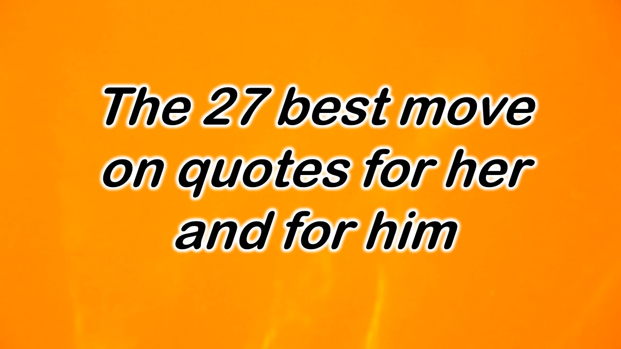The 27 Best Move On Quotes For Her And For Him Quote Canyon