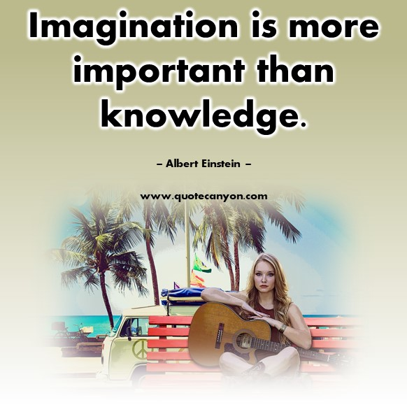 Famous inspirational quotes - Imagination is more important than knowledge - Albert Einstein