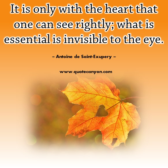 Famous love quotes - It is only with the heart that one can see rightly; what is essential is invisible to the eye - Antoine de Saint-Exupery