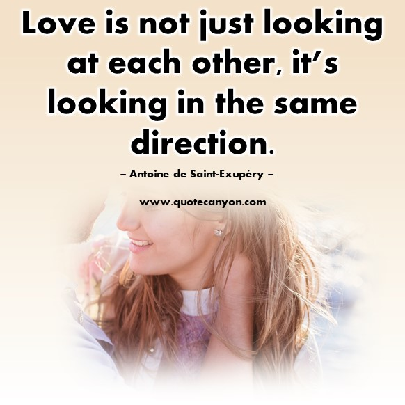 Famous love quotes - Love is not just looking at each other, it's looking in the same direction - Antoine de Saint-Exupéry