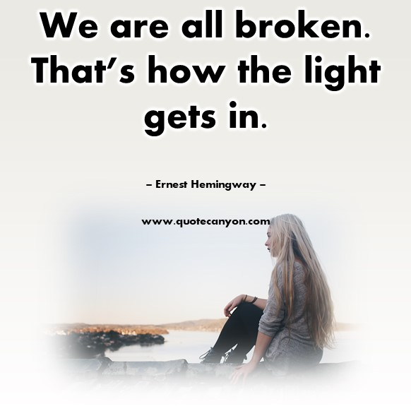 Famous love quotes - We are all broken. That's how the light gets in - Ernest Hemingway