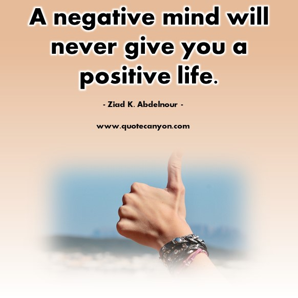 Famous quotations - A negative mind will never give you a positive life - Ziad K. Abdelnour
