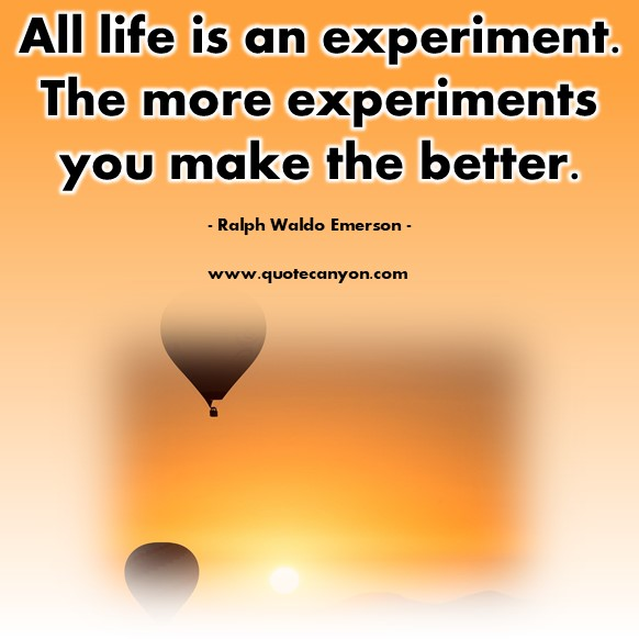 Famous quotes about life - All life is an experiment. The more experiments you make the better - Ralph Waldo Emerson