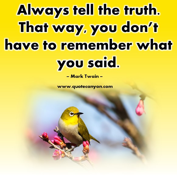 Famous sayings - Always tell the truth. That way, you don't have to remember what you said - Mark Twain
