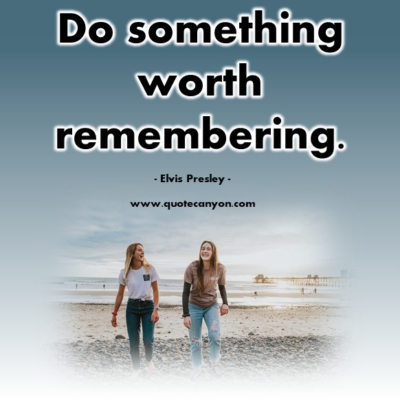 Famous inspirational quotes - Do something worth remembering - Elvis Presley