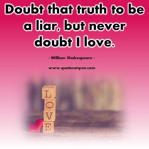 Famous love quotes - Doubt that truth to be a liar, but never doubt I love - William Shakespeare