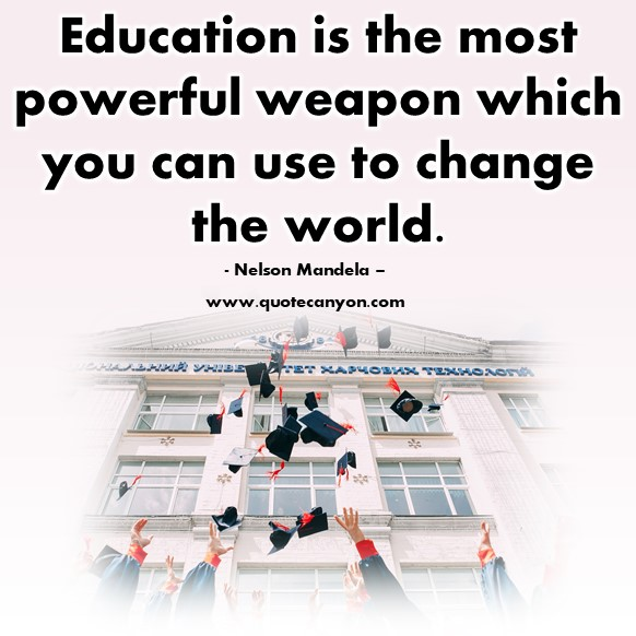 Famous quote - Education is the most powerful weapon which you can use to change the world - Nelson Mandela