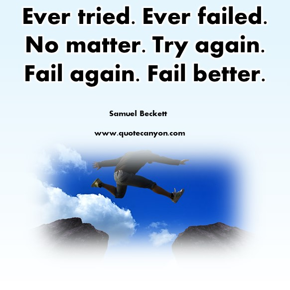 Famous inspirational quotes - Ever tried. Ever failed. No matter. Try again. Fail again. Fail better - Samuel Beckett