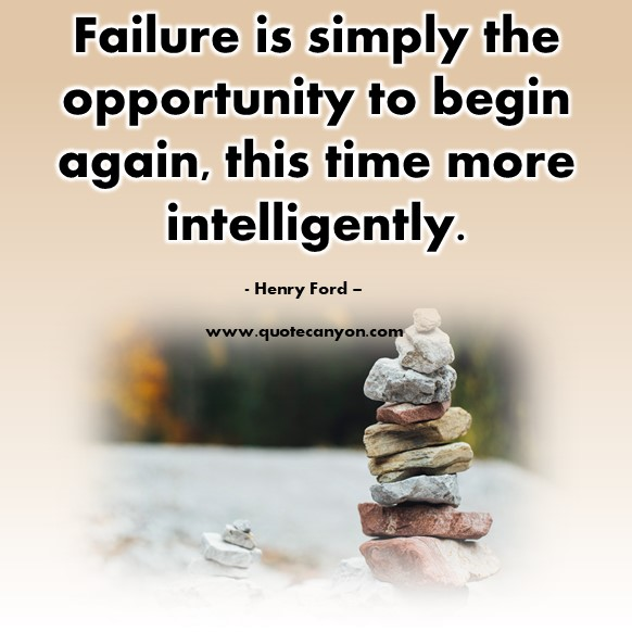 Famous quotes about life - Failure is simply the opportunity to begin again, this time more intelligently - Henry Ford