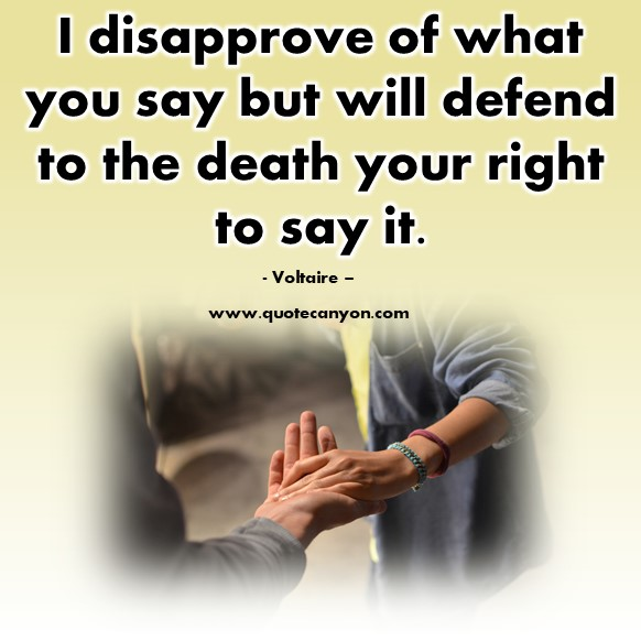 Famous quotations - I disapprove of what you say but will defend to the death your right to say it - Voltaire