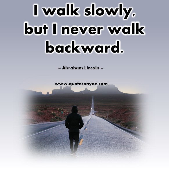 Famous inspirational quotes - I walk slowly, but I never walk backward - Abraham Lincoln