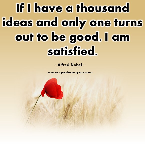 Famous quotations - If I have a thousand ideas and only one turns out to be good, I am satisfied - Alfred Nobel