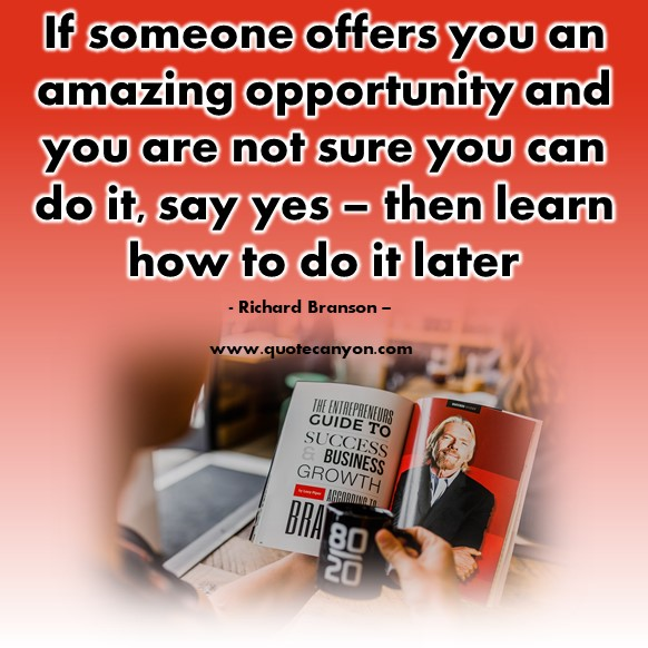 Famous inspirational quotes - If someone offers you an amazing opportunity and you are not sure you can do it - Richard Branson