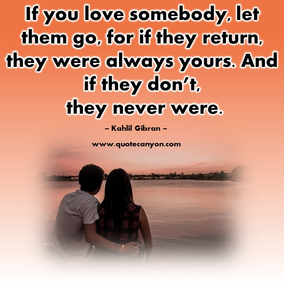 Famous love quotes - If you love somebody, let them go, for if they return, they were always yours - Kahlil Gibran