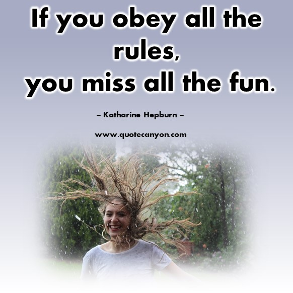 Famous quote - If you obey all the rules, you miss all the fun - Katharine Hepburn