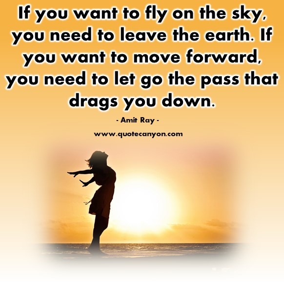 Famous inspirational quotes - If you want to fly on the sky, you need to leave the earth - Amit Ray