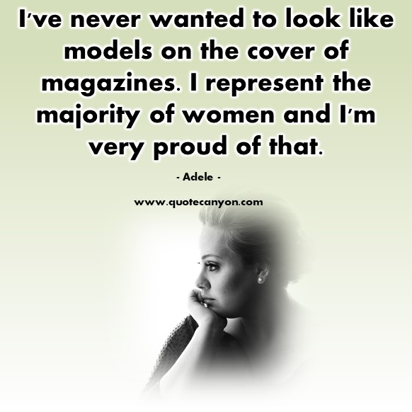 Famous quote - I've never wanted to look like models on the cover of magazines - Adele