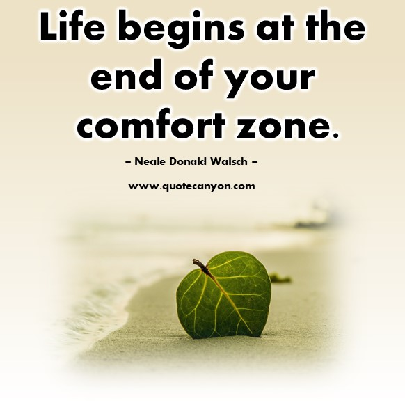 Famous quotes about life - Life begins at the end of your comfort - Neale Donald Walsch