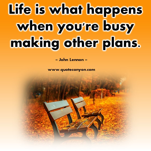 Famous quotes about life - Life is what happens when you're busy making other plans - John Lennon