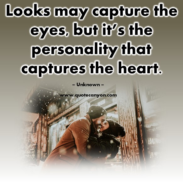 Famous love quotes - Looks may capture the eyes, but it's the personality that captures the heart