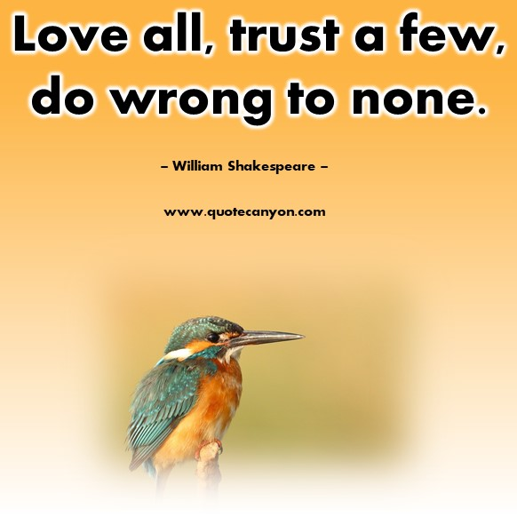 Famous quote - Love all, trust a few, do wrong to none - William Shakespeare