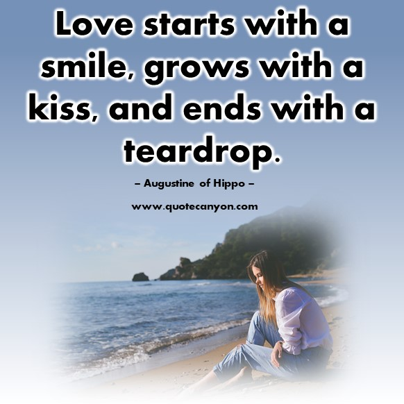 Famous love quotes - Love starts with a smile, grows with a kiss, and ends with a teardrop - Augustine of Hippo