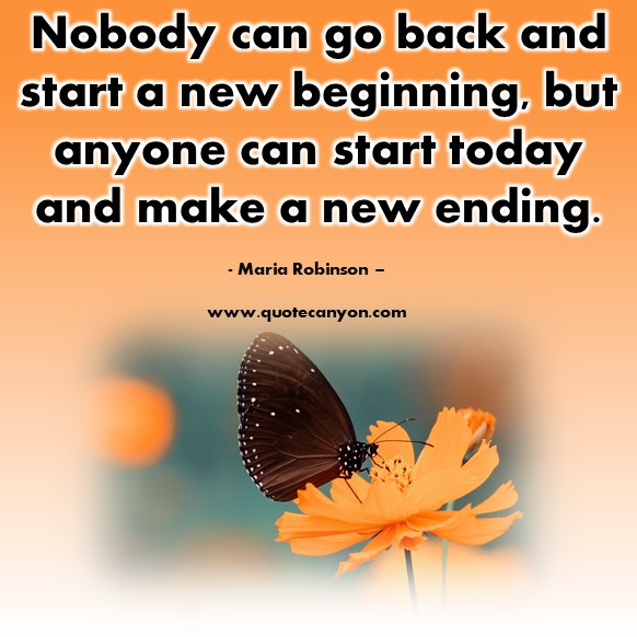 Famous quotes about life - Nobody can go back and start a new beginning - Maria Robinson
