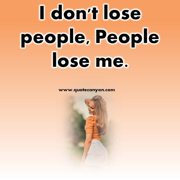 Short Quote - I don't lose people, People lose me