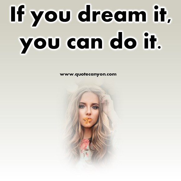Short dream quote - If you dream it, you can do it