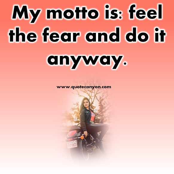Short fear quote - My motto is, feel the fear and do it anyway