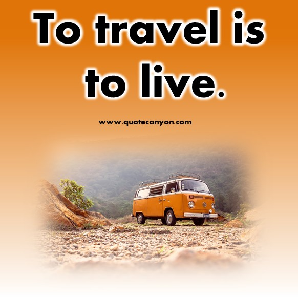 Short travel quote - To travel is to live