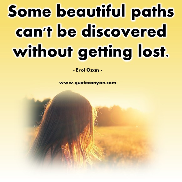 Famous quote - Some beautiful paths can't be discovered without getting lost - Erol Ozan