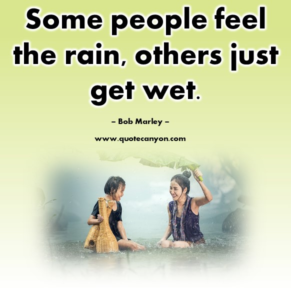 Famous inspirational quotes - Some people feel the rain, others just get wet - Bob Marley