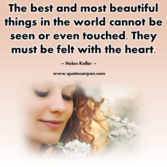 Famous love quotes - The best and most beautiful things in the world cannot be seen or even touched - Helen Keller