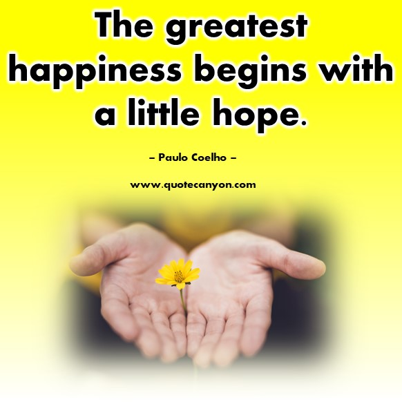 Famous inspirational quotes - The greatest happiness begins with a little hope - Paulo Coelho
