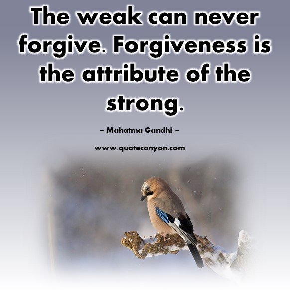 Quotes by famous people - The weak can never forgive. Forgiveness is the attribute of the strong - Mahatma Gandhi