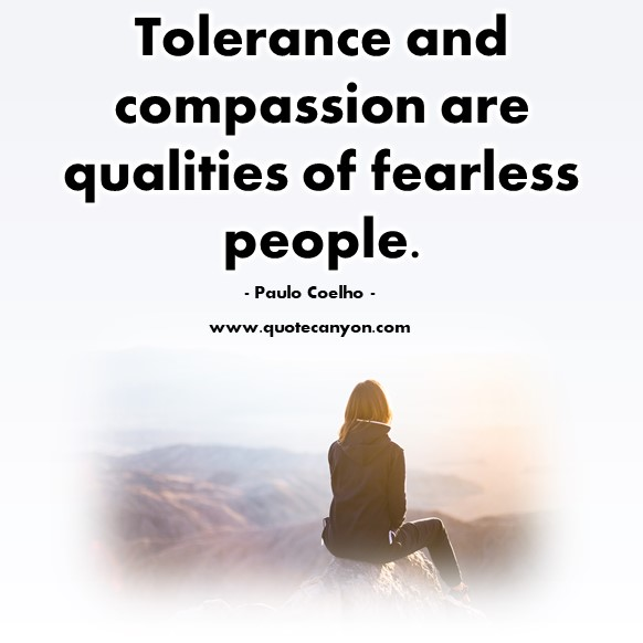 Quotes by famous people - Tolerance and compassion are qualities of fearless people - Paulo Coelho