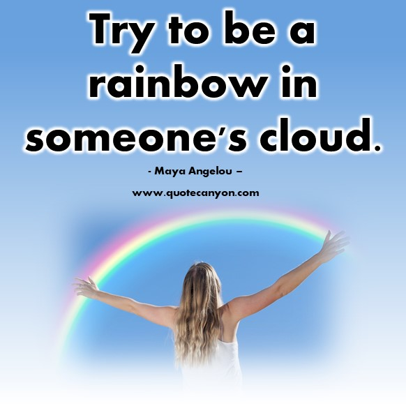 Famous quotes about life - Try to be a rainbow in someone's cloud - Maya Angelou