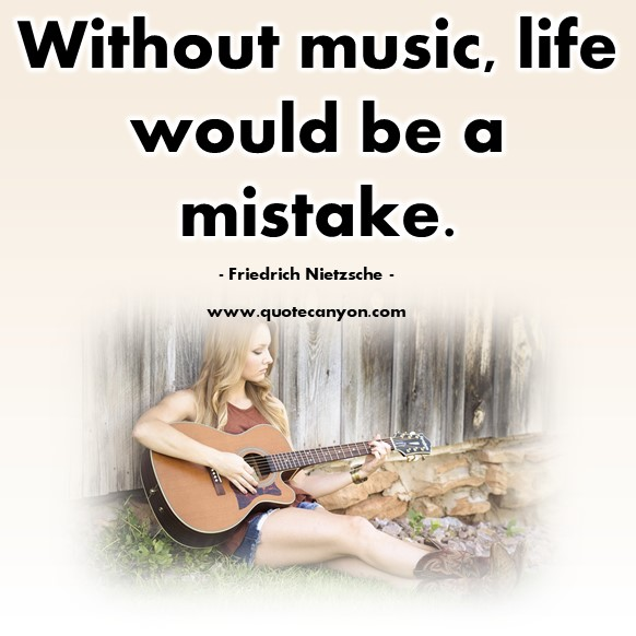 Famous quote - Without music, life would be a mistake - Friedrich Nietzsche