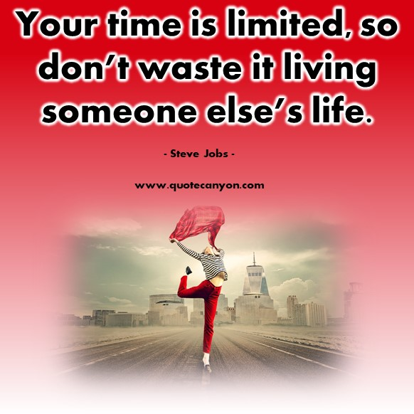 Famous quote - Your time is limited, so don't waste it living someone else's life - Steve Jobs