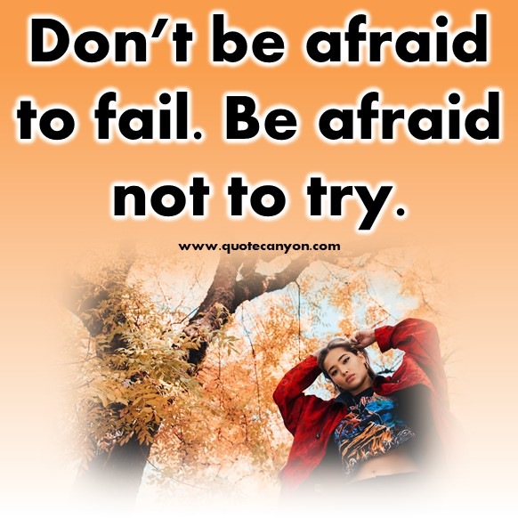 best short quotes of all time - Don't be afraid to fail. Be afraid not to try