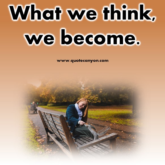 best short quotes of all time - What we think, we become