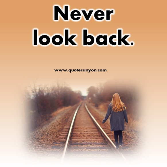 cute short quotes about life - Never look back