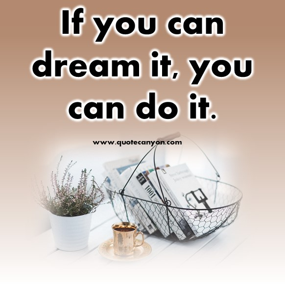 inspirational short quotes about life - If you can dream it, you can do it
