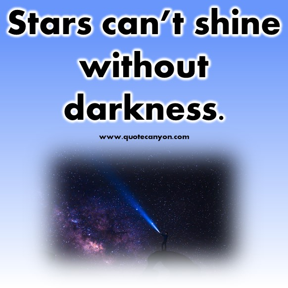 inspirational short quotes about life - Stars can't shine without darkness