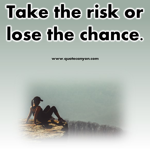 inspirational short quotes about life - Take the risk or lose the chance
