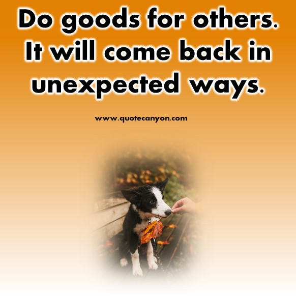 short inspirational quote - Do goods for others. It will come back in unexpected ways