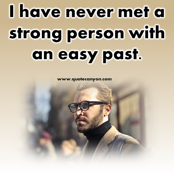 short inspirational quotes - I have never met a strong person with an easy past