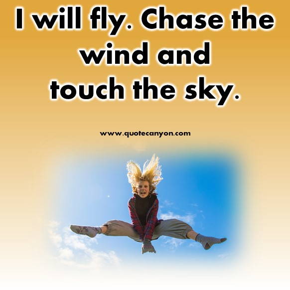 short inspirational quotes - I will fly. Chase the wind and touch the sky