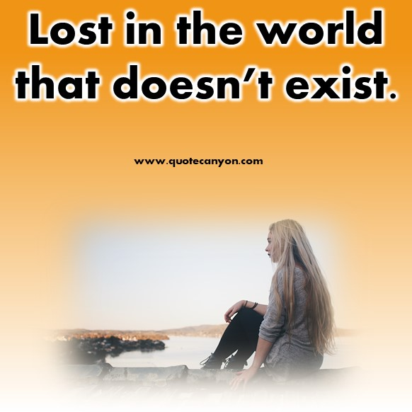 short inspirational quotes - Lost in the world that doesn't exist
